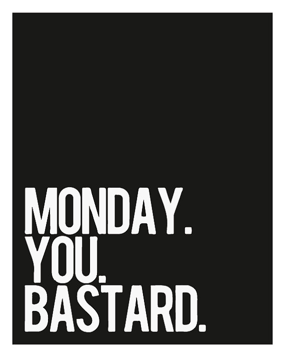 Monday you bastard print